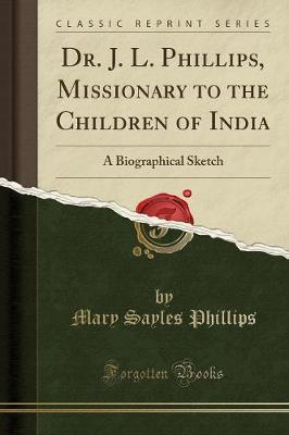 Dr. J. L. Phillips, Missionary to the Children of India