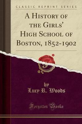 A History of the Girls' High School of Boston, 1852-1902 (Classic Reprint)