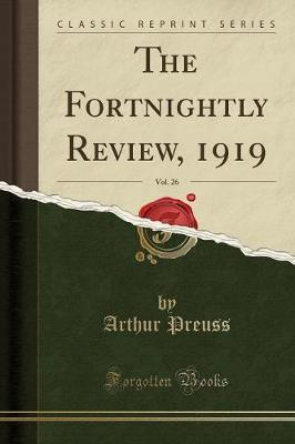 The Fortnightly Review, 1919, Vol. 26 (Classic Reprint)
