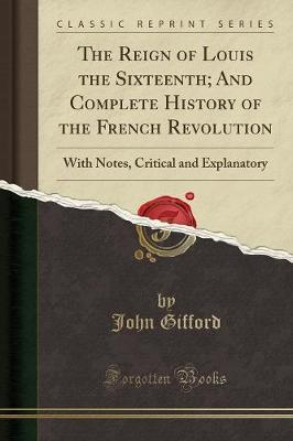 The Reign of Louis the Sixteenth; And Complete History of the French Revolution