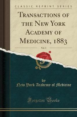 Transactions of the New York Academy of Medicine, 1883, Vol. 3 (Classic Reprint)