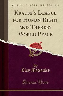 Krause's League for Human Right and Thereby World Peace (Classic Reprint)