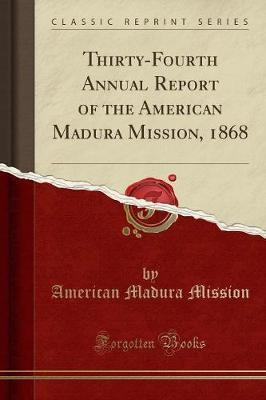 Thirty-Fourth Annual Report of the American Madura Mission, 1868 (Classic Reprint)