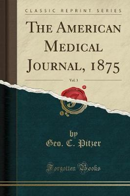 The American Medical Journal, 1875, Vol. 3 (Classic Reprint)