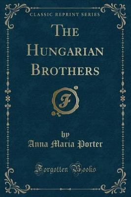 The Hungarian Brothers (Classic Reprint)