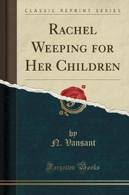 Rachel Weeping for Her Children (Classic Reprint)