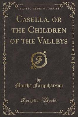 Casella, or the Children of the Valleys (Classic Reprint)