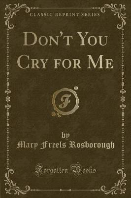 Don't You Cry for Me (Classic Reprint)
