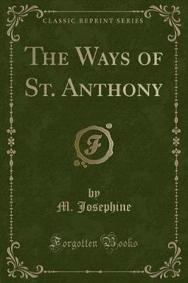 The Ways of St. Anthony (Classic Reprint)