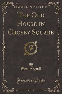 The Old House in Crosby Square (Classic Reprint)
