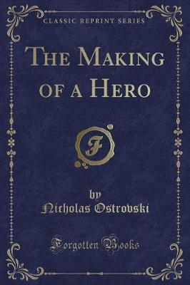 The Making of a Hero (Classic Reprint)