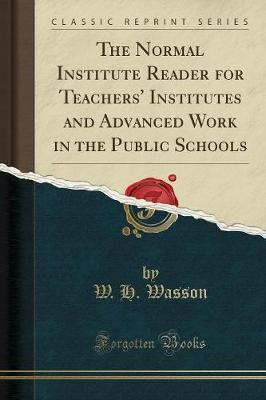 The Normal Institute Reader for Teachers' Institutes and Advanced Work in the Public Schools (Classic Reprint)
