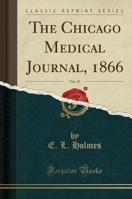 The Chicago Medical Journal, 1866, Vol. 23 (Classic Reprint)
