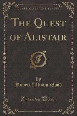 The Quest of Alistair (Classic Reprint)