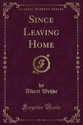 Since Leaving Home (Classic Reprint)