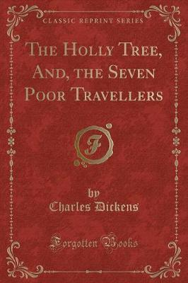 The Holly Tree, And, the Seven Poor Travellers (Classic Reprint)