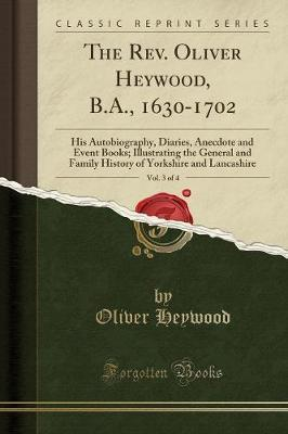 The REV. Oliver Heywood, B.A., 1630-1702, Vol. 3 of 4