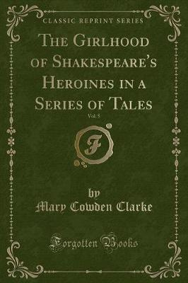 The Girlhood of Shakespeare's Heroines in a Series of Tales, Vol. 5 (Classic Reprint)