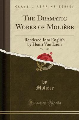 The Dramatic Works of Moliere, Vol. 1 of 3