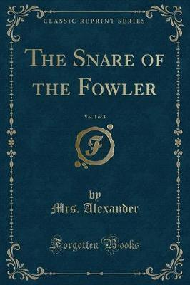 The Snare of the Fowler, Vol. 1 of 3 (Classic Reprint)