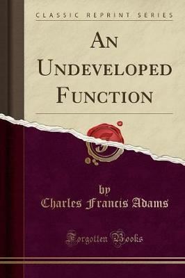 An Undeveloped Function (Classic Reprint)