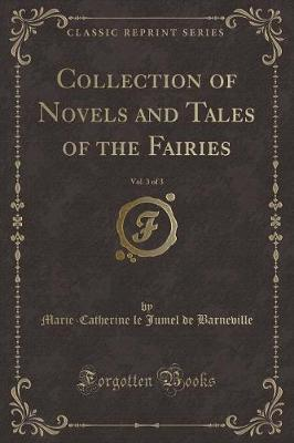 Collection of Novels and Tales of the Fairies, Vol. 3 of 3 (Classic Reprint)