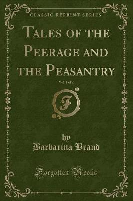Tales of the Peerage and the Peasantry, Vol. 1 of 2 (Classic Reprint)