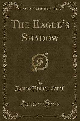 The Eagle's Shadow (Classic Reprint)