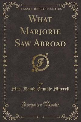 What Marjorie Saw Abroad (Classic Reprint)