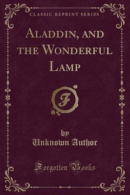 Aladdin, and the Wonderful Lamp (Classic Reprint)