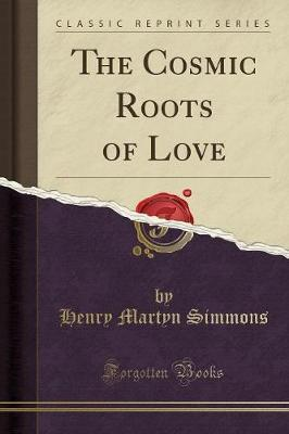 The Cosmic Roots of Love (Classic Reprint)