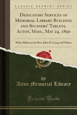 Dedicatory Services of Memorial Library Building and Soldiers' Tablets, Acton, Mass., May 24, 1890