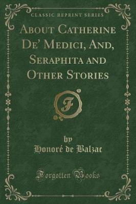 About Catherine de' Medici, And, Seraphita and Other Stories (Classic Reprint)