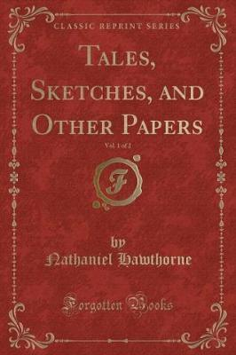 Tales, Sketches, and Other Papers, Vol. 1 of 2 (Classic Reprint)