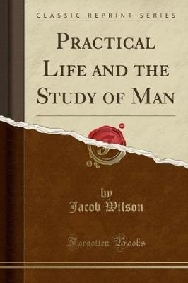 Practical Life and the Study of Man (Classic Reprint)