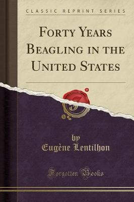Forty Years Beagling in the United States (Classic Reprint)