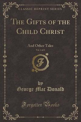The Gifts of the Child Christ, Vol. 1 of 2