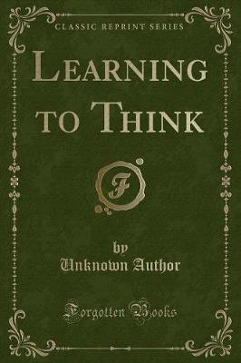 Learning to Think (Classic Reprint)