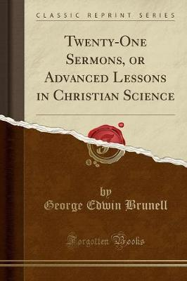 Twenty-One Sermons, or Advanced Lessons in Christian Science (Classic Reprint)
