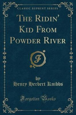 The Ridin' Kid from Powder River (Classic Reprint)