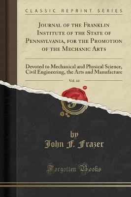 Journal of the Franklin Institute of the State of Pennsylvania, for the Promotion of the Mechanic Arts, Vol. 44