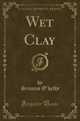 Wet Clay (Classic Reprint)