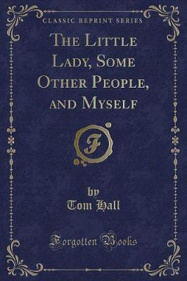 The Little Lady, Some Other People, and Myself (Classic Reprint)
