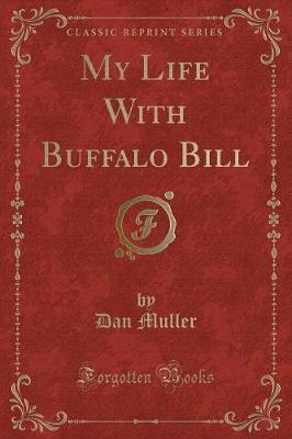 My Life with Buffalo Bill (Classic Reprint)