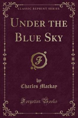 Under the Blue Sky (Classic Reprint)