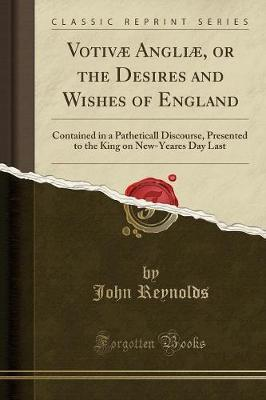 Votivae Angliae, or the Desires and Wishes of England