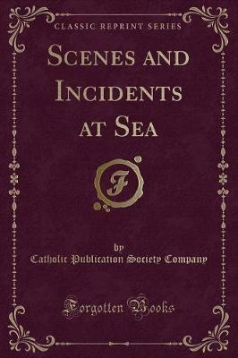 Scenes and Incidents at Sea (Classic Reprint)