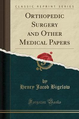 Orthopedic Surgery and Other Medical Papers (Classic Reprint)