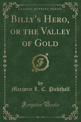 Billy's Hero, or the Valley of Gold (Classic Reprint)