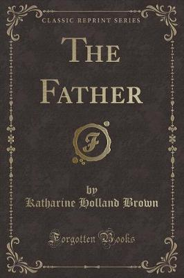 The Father (Classic Reprint)